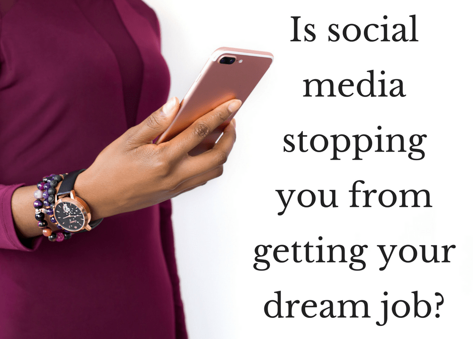 Is social media stopping you from getting your dream job?